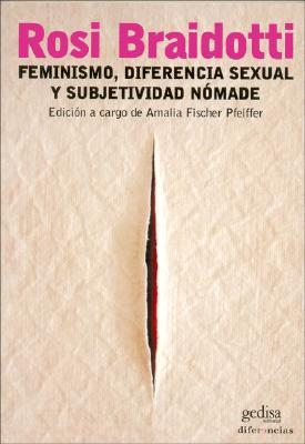 Feminismo, Diferencia Sexual y Subjetividad Nomade - Braidotti, Rosi