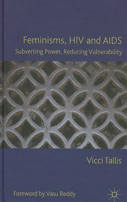 Feminisms, HIV and AIDS: Subverting Power, Reducing Vulnerability - Tallis, Vicci