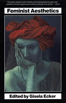 Feminist Aesthetics - Ecker, Gisela (Editor)
