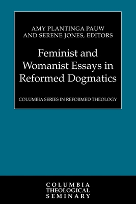 Feminist and Womanist Essays in Reformed Dogmatics - Pauw, Amy Plantinga, Professor (Editor), and Jones, Serene (Editor)