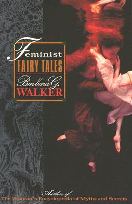 Feminist Fairy Tales - Walker, Barbara G
