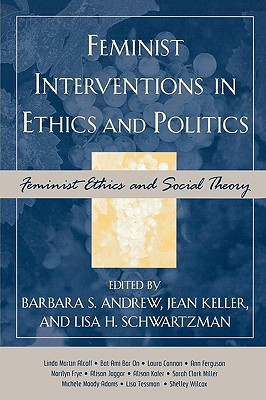 Feminist Interventions in Ethics and Politics: Feminist Ethics and Social Theory - Andrew, Barbara S (Editor)