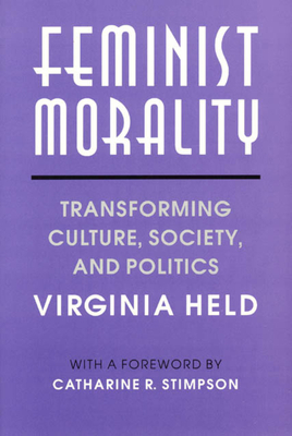 Feminist Morality: Transforming Culture, Society, and Politics - Held, Virginia