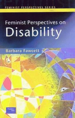 Feminist Perspectives on Disability - Fawcett, Barbara, Dr.