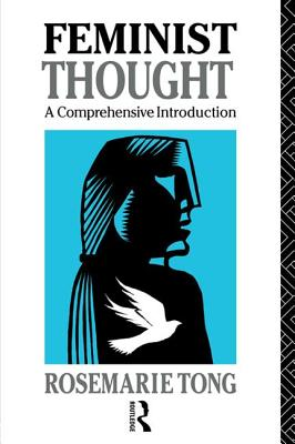 Feminist Thought: A Comprehensive Introduction - Tong, Rosemarie