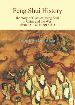 Feng Shui History: The Story of Classical Feng Shui in China and the West from 221 BC to 2012 AD - Skinner, Stephen, Dr.