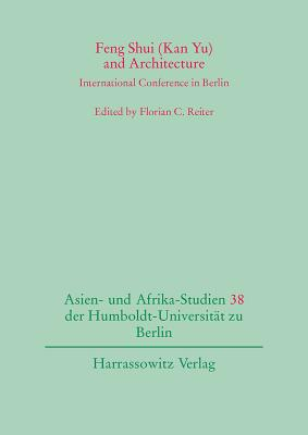 Feng Shui (Kan Yu) and Architecture: International Conference in Berlin - Reiter, Florian C (Editor)
