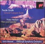 Ferde Grofé: Grand Canyon Suite; Victor Herbert: Hero and Leander