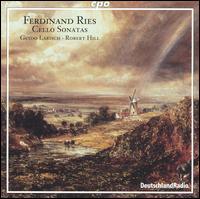 Ferdinand Ries: Cello Sonatas - Guido Larisch (cello); Robert Hill (piano)