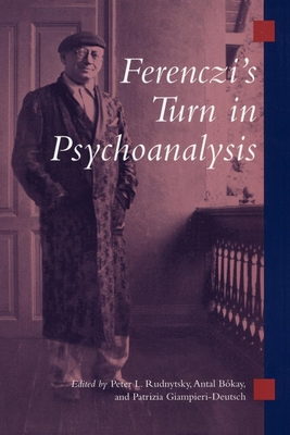 Ferenczi's Turn in Psychoanalysis - Rudnytsky, Peter L (Editor)