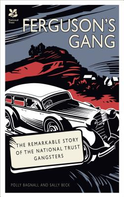 Ferguson's Gang: The Remarkable Story of the National Trust Gangsters - Bagnall, Polly, and Beck, Sally