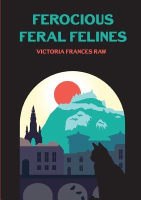 Ferocious Feral Felines - Raw, Victoria Frances