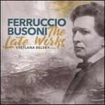 Ferruccio Busoni: The Late Works