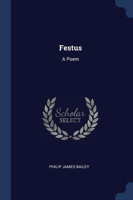Festus: A Poem - Bailey, Philip James