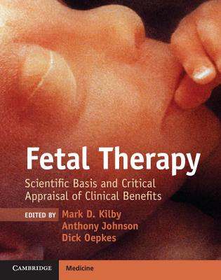 Fetal Therapy: Scientific Basis and Critical Appraisal of Clinical Benefits - Kilby, Mark D. (Editor), and Johnson, Anthony (Editor), and Oepkes, Dick (Editor)