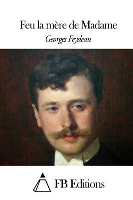 Feu LA Mere De Madame - Feydeau, Georges