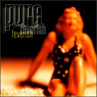 Feverish - Pure