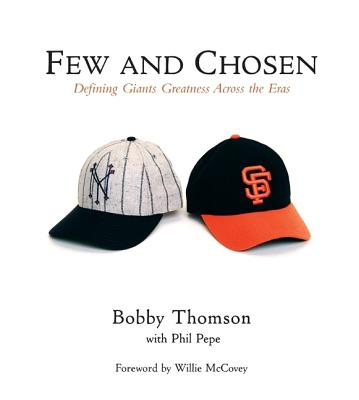 Few and Chosen: Defining Giants Greatness Across the Eras - Thomson, Bobby, and Pepe, Phil