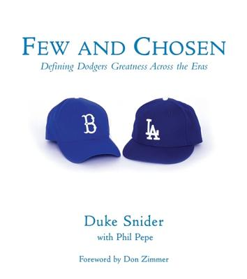 Few and Chosen Dodgers: Defining Dodgers Greatness Across the Eras - Snider, Duke, and Pepe, Phil, and Zimmer, Don (Foreword by)