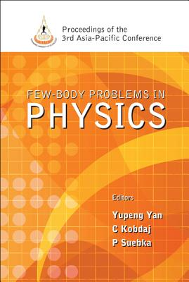 Few-Body Problems in Physics - Proceedings of the 3rd Asia-Pacific Conference - Yan, Yupeng (Editor), and Kobdaj, Chinorat (Editor), and Suebka, Prasart (Editor)