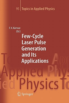 Few-Cycle Laser Pulse Generation and Its Applications - Kartner, Franz X. (Editor)