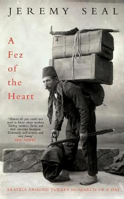 Fez of the Heart: Travels Around Turkey in Search of a Hat - Seal, Jeremy