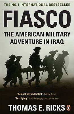 Fiasco: The American Military Adventure in Iraq - Ricks, Thomas E.