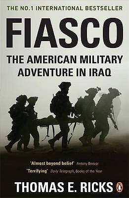 Fiasco: The American Military Adventure in Iraq - Ricks, Thomas E.