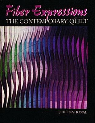Fiber Expressions, the Contemporary Quilt: Quilt National - Quilt, Natl, and Quilt National