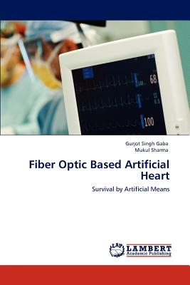 Fiber Optic Based Artificial Heart - Gaba, Gurjot Singh, and Sharma, Mukul