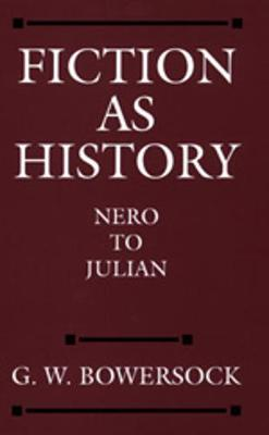 Fiction as History: Nero to Julian - Bowersock, G. W.