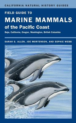 Field Guide to Marine Mammals of the Pacific Coast - Allen, Sarah G, and Mortenson, Joe, and Webb, Sophie
