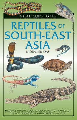 Field Guide to the Reptiles of South-East Asia - Das, Indraneil