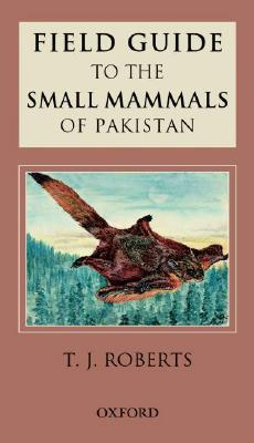 Field Guide to the Small Mammals of Pakistan - Roberts, T J