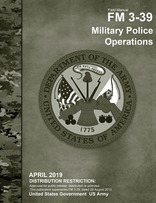 Field Manual FM 3-39 Military Police Operations April 2019 - Us Army, United States Government