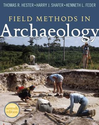 Field Methods in Archaeology - Hester, Thomas R, and Shafer, Harry J, and Feder, Kenneth L