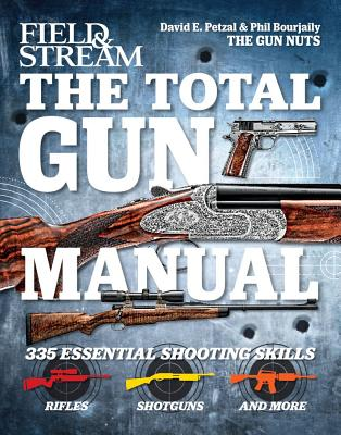 Field & Stream the Total Gun Manual - Petzal, David E, and Bourjaily, Phil