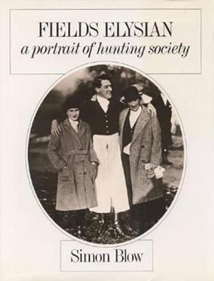 Fields Elysian: A Portrait of Hunting Society - Blow, Simon
