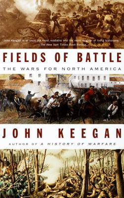 Fields of Battle: The Wars for North America - Keegan, John