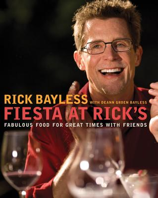 Fiesta at Rick's: Fabulous Food for Great Times with Friends - Bayless, Rick, and Bayless, Deann Groen