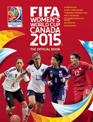 FIFA Women's World Cup Canada 2015: The Official Book - Etoe, Catherine, and O'Neill, Jen, and Sollohub, Natalia
