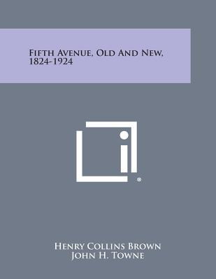 Fifth Avenue, Old and New, 1824-1924 - Brown, Henry Collins, and Towne, John H (Foreword by)