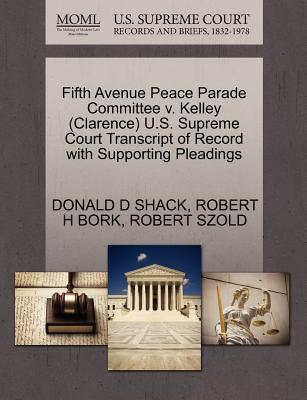 Fifth Avenue Peace Parade Committee V. Kelley (Clarence) U.S. Supreme Court Transcript of Record with Supporting Pleadings - Shack, Donald D, and Bork, Robert H, and Szold, Robert