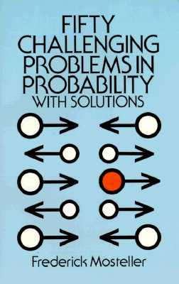 Fifty Challenging Problems in Probability with Solutions - Mosteller, Frederick, and Mathematics