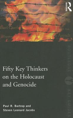 Fifty Key Thinkers on the Holocaust and Genocide - Bartrop, Paul R., and Jacobs, Steven L.
