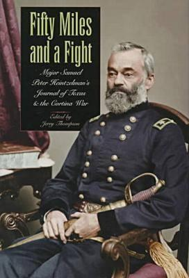 Fifty Miles and a Fight: Major Samuel Peter Heintzelman's Journal of Texas and the Cortina War - Heintzelman, Samuel Peter, and University of Texas at Austin, and Thompson, Jerry (Introduction by)