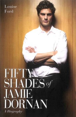 Fifty Shades of Jamie Dornan: A Biography - Ford, Louise