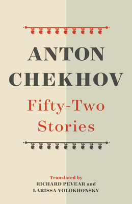 Fifty-Two Stories - Chekhov, Anton, and Pevear, Richard (Translated by), and Volokhonsky, Larissa (Translated by)