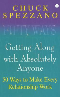 Fifty Ways: Getting Along with Absolutely Anyone: 50 Ways to Make Every Relationship Work - Spezzano, Chuck, PhD, PH D