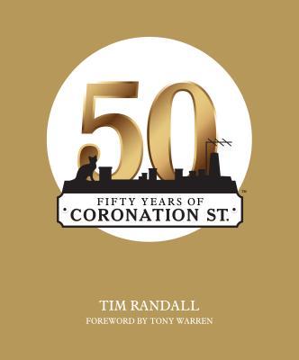 Fifty Years of Coronation Street - Randall, Tim